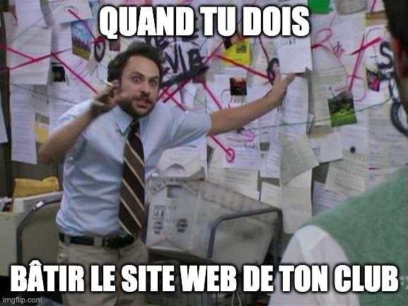 meme quand tu dois bâtir le site web de ton club